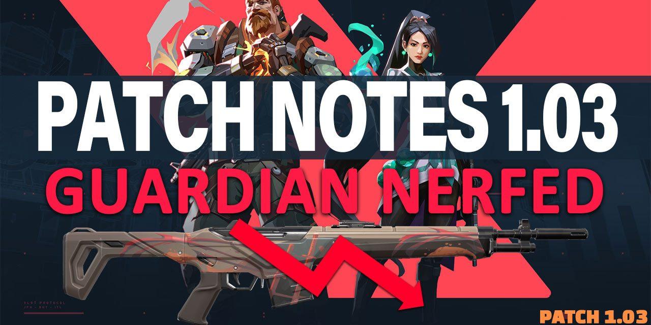 Guardian Nerfed: Valorant 1.03 Patch