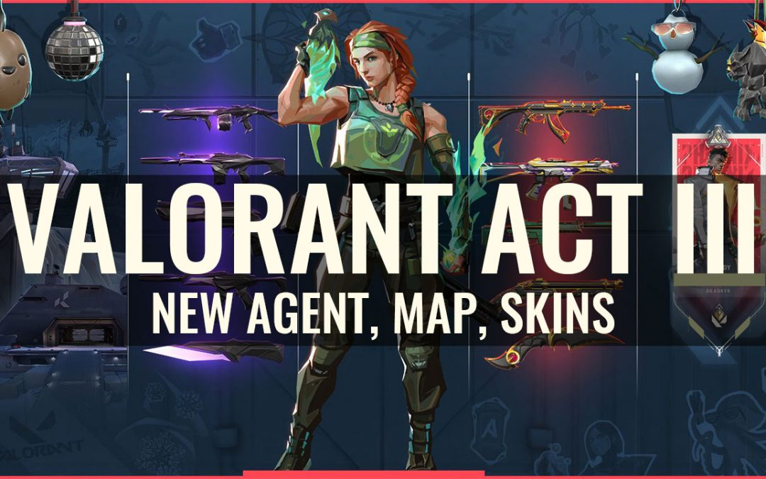 Valorant Act 3: New Map, 3 skin sets and New agent Skye